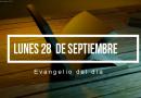 Lunes 28 de  Septiembre –  Lectura del  Evangelio del día